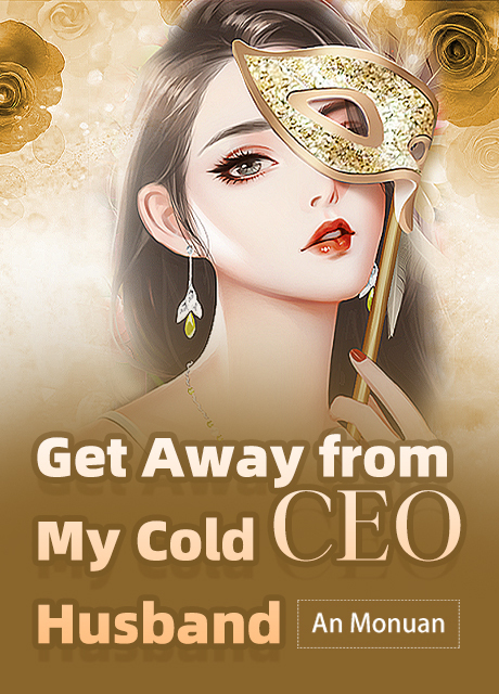 Get Away from My Cold CEO Husband - Novel Chapter Updates